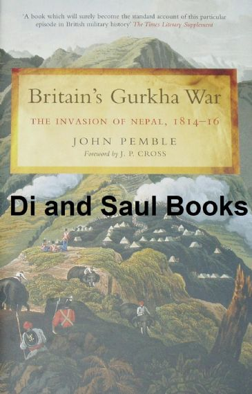 Britain's Gurkha War, The Invasion of Nepal 1814-16, by John Pemble